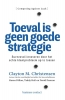 Clayton M.  Christensen, Taddy  Hall, Karen  Dillon, David S. Duncan,Toeval is geen goede strategie