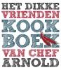 <b>Het dikke vrienden kookboek van Chef Arnold</b>,