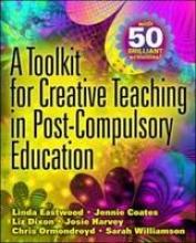 Linda Eastwood,   Jennie Coates,   Liz Dixon,   Josie Harvey,A Toolkit for Creative Teaching in Post-Compulsory Education