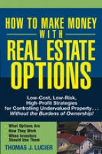 Lucier, Thomas How to Make Money With Real Estate Options