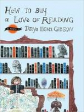 Gibson, Tanya Egan How to Buy a Love of Reading