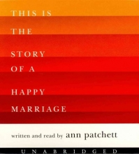 Patchett, Ann This Is the Story of a Happy Marriage