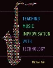 Fein, Michael Teaching Music Improvisation with Technology
