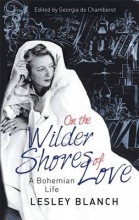 Blanch, Lesley On the Wilder Shores of Love