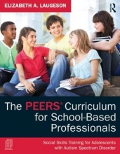 Elizabeth A. (University of California - Los Angeles, USA) Laugeson The PEERS Curriculum for School-Based Professionals
