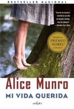 Munro, Alice Mi vida queriuda Dear Life