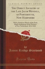Stanwood, James Rindge The Direct Ancestry of the Late Jacob Wendell, of Portsmouth, New Hampshire