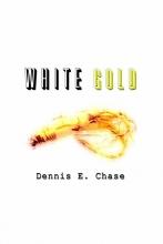 Chase, Dennis E. White Gold