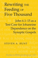 Steven A. Hunt Rewriting the Feeding of Five Thousand