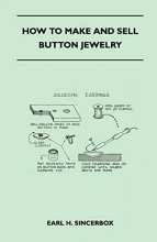 Earl H. Sincerbox How to Make and Sell Button Jewelry