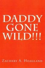 Hoagland, Zachery A. Daddy Gone Wild!!!