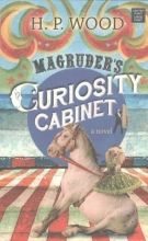 Wood, H. P. Magruder`s Curiosity Cabinet