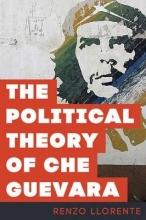 Llorente, Renzo The Political Theory of Che Guevara