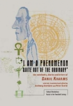 Kharms, Daniil I Am a Phenomenon Quite Out of the Ordinary