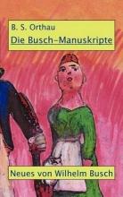 Orthau, B. S. Die Busch-Manuskripte