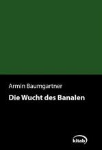 Baumgartner, Armin Die Wucht des Banalen