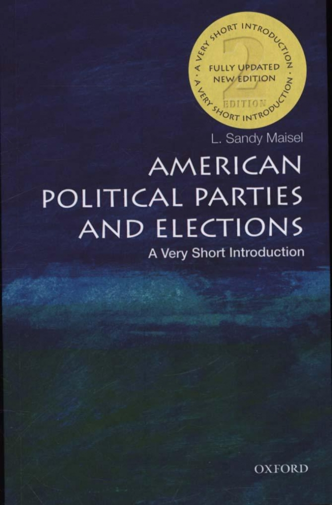 L. Sandy (William R. Kenan, Jr. Professor of Government, William R. Kenan, Jr. Professor of Government, Colby College) Maisel,American Political Parties and Elections: A Very Short Introduction