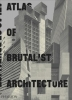 Phaidon Editors, Atlas of Brutalist Architecture