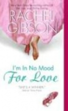 Gibson, Rachel K. I`m in No Mood for Love