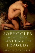 Goldhill, Simon Sophocles and the Language of Tragedy