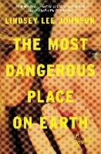 Johnson, Lindsey Lee The Most Dangerous Place on Earth