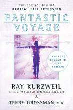 Ray Kurzweil,   Terry Grossman Fantastic Voyage