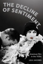 Jacobs, Lea The Decline of Sentiment - American Film in the 1920s