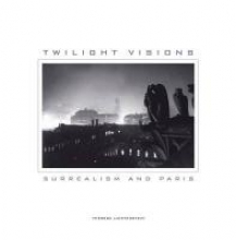 Lichtenstein, Therese Twilight Visions - Surrealism and Paris