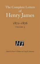 James, Henry The Complete Letters of Henry James, 1872-1876, Volume 3