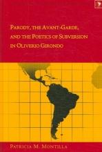 Patricia M. Montilla Parody, the Avant-garde, and the Poetics of Subversion in Oliverio Girondo