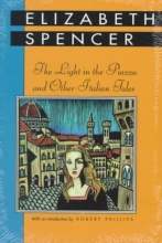 Spencer, Elizabeth The Light in the Piazza and Other Italian Tales