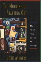 Ashbery, John The Mooring of Starting Out