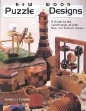 James W. Follette New Wood Puzzle Designs: A Guide to the Construction of Both New & Historic Puzzles