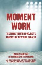 Kaufman, Moises,   Pitts Mcadams, Barbara Moment Work