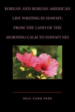 Park, Heui-yung Korean and Korean American Life Writing in Hawai`i