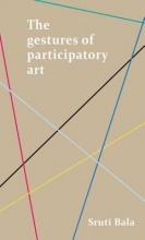 Bala, Sruti The Gestures of Participatory Art