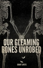 Loveys, Grant Our Gleaming Bones Unrobed