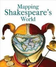 Whitfield, Peter Mapping Shakespeare`s World