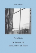 Kral, Petr In Search of The Essence of Place