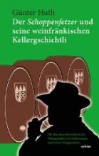 Huth, Günter Der Schoppenfetzer und seine weinfrnkischen Kellergschichtli