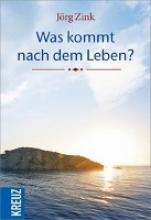 Zink, Jörg Was kommt nach dem Leben?