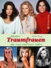 Berger, Markus Unsere Traumfrauen der 70er und 80er Jahre