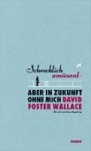 Wallace, David Foster Schrecklich amsant - aber in Zukunft ohne mich