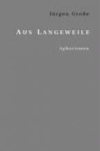 Grosse, Jürgen Aus Langeweile