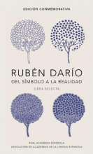 Dario, Ruben Ruben Dario, del Simbolo a la Realidad. Obra Selecta Ruben Dario, from the Symbol to Reality. Selected Works