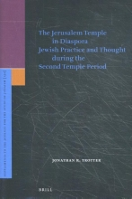 Jonathan R. Trotter , The Jerusalem Temple in Diaspora Jewish Practice and Though during the Second Temple Period