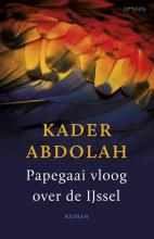Kader  Abdolah Papegaai vloog over de Ijssel