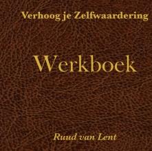 Ruud  Van Lent Verhoog je zelfwaardering werkboek
