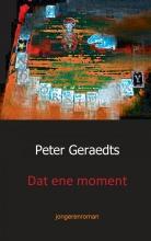 Peter  Geraedts Dat ene moment
