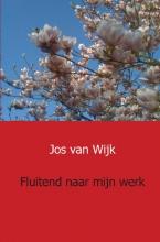 Jos van Wijk Fluitend naar mijn werk